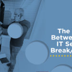 Difference Between Managed IT Services and Break Fix