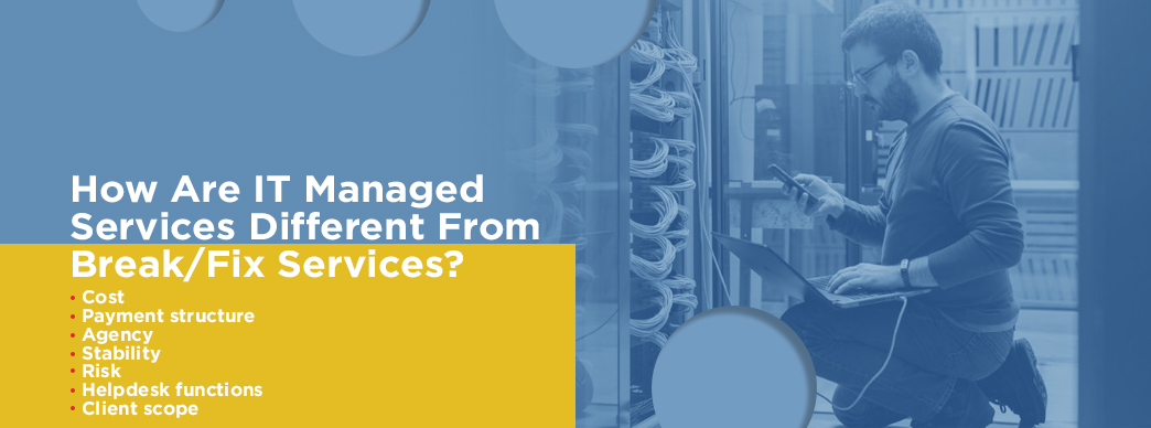 How are IT Managed Services Different From Break Fix Services