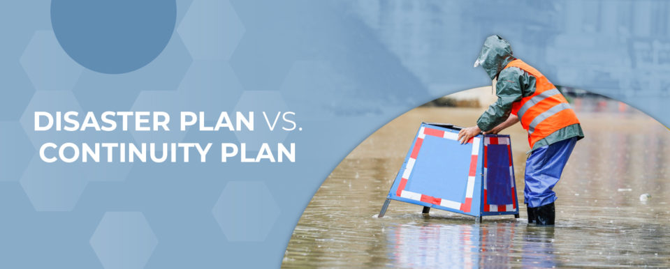 Disaster Plan vs. Continuity Plan